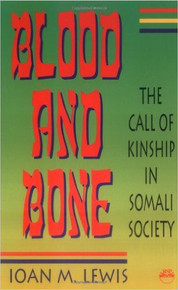 BLOOD AND BONE: The Call of Kinship in Somali Society by I. M. Lewis (HARDCOVER)