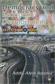 DEMOCRACY AND ECONOMIC DEVELOPMENT IN ETHIOPIA by Addis Alem Balema (HARDCOVER)