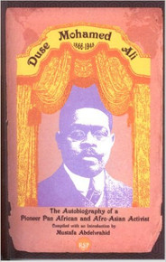 DUSE MOHAMED ALI: The Autobiography of a Pioneer Pan African and Afro-Asian Activist by Duse Mohamed Ali (HARDCOVER)