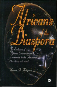 AFRICANS OF THE DIASPORA: The Evolution of African Consciousness & Leadership in the Americas (From Slavery to the 1920s), by Vincent B. Thompson, HARDCOVER