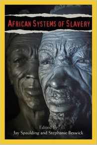AFRICAN SYSTEMS OF SLAVERY, Edited by Jay Spaulding and Stephanie Beswick, HARDCOVER