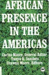 AFRICAN PRESENCE IN THE AMERICAS, by Carlos Moore; General Editor; Tanya R. Sanders and Shawna Moore, Editors, HARDCOVER