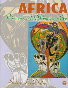AFRICA: Women's Art, Women's Lives, by Betty LaDuke