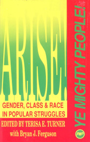 ARISE! YE MIGHTY PEOPLE! Gender, Class & Race in Popular Struggles, Edited by Terisa E. Turner with Bryan J. Ferguson, HARDCOVER