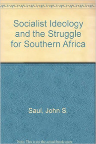 SOCIALIST IDEOLOGY AND THE STRUGGLE FOR SOUTHERN AFRICA by John S. Saul