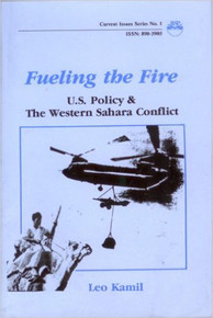 FUELING THE FIRE: U.S. Policy and the Western Sahara Conflict by Leo Kamil (HARDCOVER)
