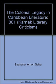 THE COLONIAL LEGACY IN CARIBBEAN LITERATURE by Amon Saba Saakana (HARDCOVER)