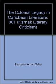 THE COLONIAL LEGACY IN CARIBBEAN LITERATURE by Amon Saba Saakana