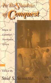 IN THE SHADOW OF CONQUEST: Islam in Colonial Northeast Africa edited by Said S. Samatar (HARDCOVER)