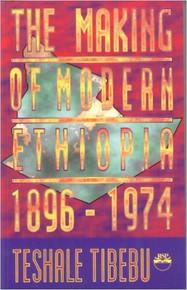 THE MAKING OF MODERN ETHIOPIA 1896-1974 by Teshale Tibebu (HARDCOVER)