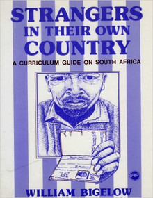 STRANGERS IN THEIR OWN COUNTRY: A Curriculum Guide on South Africa by William Bigelow