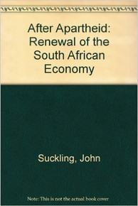 AFTER APARTHEID: Renewal of the South African Economy, Edited by John Suckling and Landeg White (HARDCOVER)