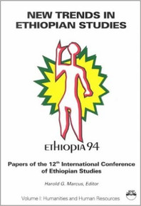 NEW TRENDS IN ETHIOPIAN STUDIES (ETHIOPIA 94): Papers of the 12th International Conference, Volume I: Humanities and Human Resources ed. by Harold G. Marcus (HARDCOVER)