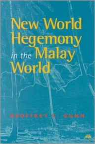 NEW WORLD HEGEMONY IN THE MALAY WORLD, by Geoffrey C. Gunn (HARDCOVER)