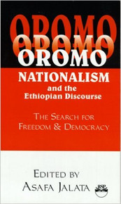 OROMO NATIONALISM AND THE ETHIOPIAN DISCOURSE: The Search for Freedom and Democracy, Edited by Asafa Jalata (HARDCOVER)