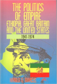THE POLITICS OF EMPIRE: Ethiopia, Great Britain and the United States 1941-1974 by Harold G. Marcus (HARDCOVER)