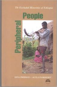 PERIPHERAL PEOPLE: The Excluded Minorities of Ethiopia, by Dena Freeman & Alula Pankhurst (HARDCOVER)
