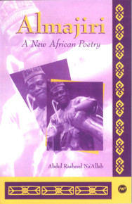 ALMAJIRI: New African Poetry, by Abdul-Rasheed Na'Allah, HARDCOVER