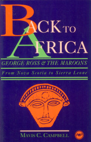 BACK TO AFRICA: George Ross and The Maroons: From Nova Scotia to Sierra Leone, by Mavis C. Campbell, HARDCOVER