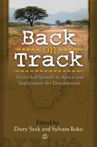 BACK ON TRACK: Sector-Led Growth in Africa and Implications for Development, Edited by Diery Seck and Sylvain Boko, HARDCOVER