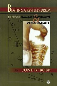 BEATING A RESTLESS DRUM: The Poetics of Kamau Brathwaite and Derek Walcott, by June D. Bobb, HARDCOVER