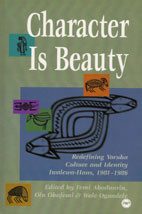CHARACTER IS BEAUTY: Redefining Yoruba Culture and Identity, Edited by Femi Abodunrin, Olu Obafemi & Wole Ogundele, HARDCOVER