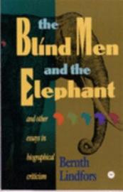 THE BLIND MEN AND THE ELEPHANT: And Other Essays in Biographical Criticism, by Bernth Lindfors, HARDCOVER
