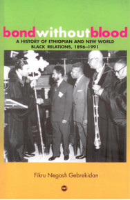 BOND WITHOUT BLOOD: A History of Ethiopian and New World Black Relations, 1896-199, by Fikru Negash Gebrekidan, HARDCOVER