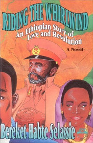 RIDING THE WHIRLWIND: An Ethiopian Story of Love and Revolution, A Novel, Bereket Habte Selassie (HARDCOVER)