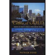 CITIES OF GOLD, TOWNSHIPS OF COAL: Essays on South Africa's New Urban Crisis by Patrick Bond (Hardcover)