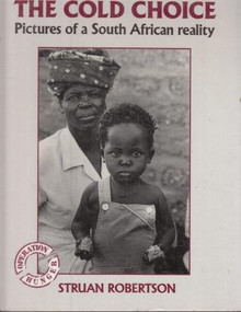 THE COLD CHOICE: Pictures of a South African Reality by Struan Robertson (HARDCOVER)