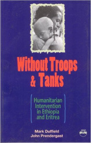 WITHOUT TROOPS AND TANKS: Humanitarian Intervention in Ethiopia and Eritrea, by Mark Duffield & John Prendergast (HARDCOVER)