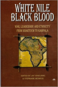 WHITE NILE, BLACK BLOOD: War, Leadership, and Ethnicity from Khartoum to Kampala by Jay Spaulding and Stephanie Beswick (HARDCOVER)