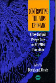 CONFRONTING THE AIDS EPIDEMIC: Cross-Cultural Perspectives on HIV/AIDS Education edited by Davidson C. Umeh (HARDCOVER)