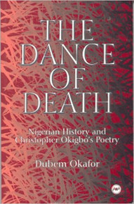 THE DANCE OF DEATH: Nigerian History and Christopher Okigbo's Poetry by Dubem Okafor (HARDCOVER)