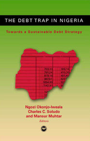 THE DEBT TRAP IN NIGERIA: Towards a Sustainable Debt Strategy by Ngozi Okonjo-Iweala, Charles C. Soludo and Mansur Muhtar (HARDCOVER)