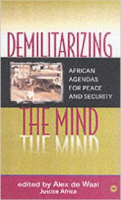 DEMILITARIZING THE MIND: African Agendas for Peace and Security edited by Alex de Waal (HARDCOVER)