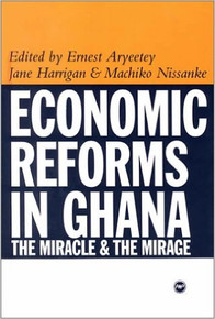 ECONOMIC REFORMS IN GHANA: The Miracle and the Mirage edited by Ernest Aryeetey, Jane Harrigan and Machiko Nissanke (HARDCOVER)