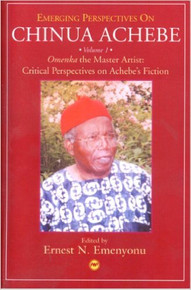 EMERGING PERSPECTIVES ON CHINUA ACHEBE, VOL. 1: Omenka the Master Artist, Critical Perspectives on Achebe's Fiction edited by Ernest N. Emenyonu (HARDCOVER)
