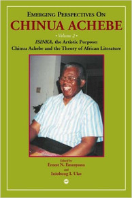 EMERGING PERSPECTIVES ON CHINUA ACHEBE, VOL. 2: Isinka, the Artistic Purpose, Chinua Achebe and the Theory of African Literature by Ernest N. Emenyonu and Iniobong I. Uko (HARDCOVER)
