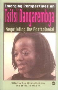 EMERGING PERSPECTIVES ON TSITSI DANGAREMBGA: Negotiating the Post Colonial by Ann Elizabeth Willey and Jeanette Treiber (HARDCOVER)