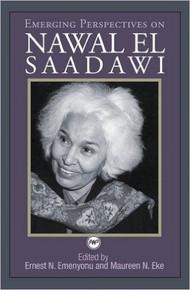 EMERGING PERSPECTIVES ON NAWAL EL SAADAWAI by Ernest N. Emenyonu and Maureen N. Eke (HARDCOVER)