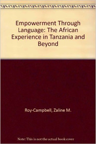 EMPOWERMENT THROUGHOUT LANGUAGE: The African Experience—Tanzania and Beyond by Zaline Makini Roy-Campbell (HARDCOVER)
