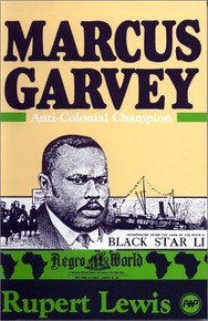 MARCUS GARVEY, ANTI-COLONIAL CHAMPION, by Rupert Lewis
