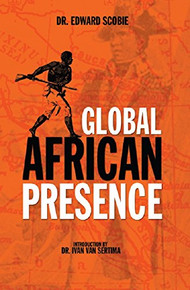 GLOBAL AFRICAN PRESENCE, by Edward Scobie, Introduction by Ivan Van Sertima