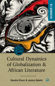 CULTURAL DYNAMICS OF GLOBALIZATION AND AFRICAN LITERATURE, Edited by Sandra Dixon & Janice Spleth, HARDCOVER