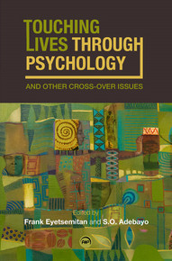 TOUCHING LIVES THROUGH PSYCHOLOGY: And Other Cross-Over Issues, Edited by Frank Eyetsemitan & Sulaiman Olanrewaju Adebayo