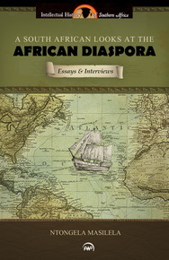 A SOUTH AFRICAN LOOKS AT THE AFRICAN DIASPORA: Essays and Interviews, by Ntongela Masilela