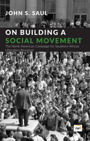 ON BUILDING A SOCIAL MOVEMENT: The North American Campaign for Southern African Liberation Revisited, by John S. Saul
