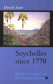 SEYCHELLES SINCE 1770: HISTORY OF A SLAVE AND POST-SLAVERY SOCIETY by DERYCK SCARR